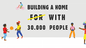 Baraka - Building a home with 30.000 people